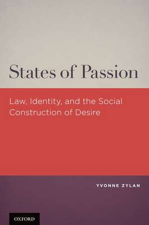 States of Passion: Law, Identity, and Social Construction of Desire de Yvonne Zylan