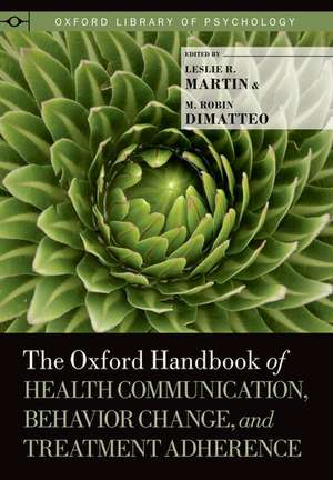 The Oxford Handbook of Health Communication, Behavior Change, and Treatment Adherence de Leslie R. Martin
