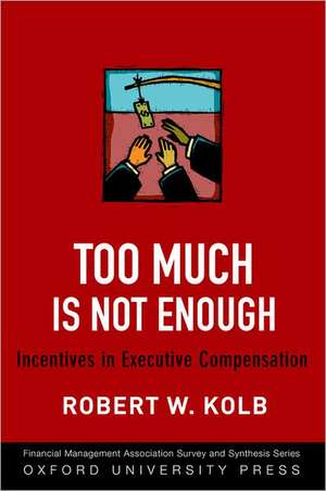 Too Much Is Not Enough: Incentives in Executive Compensation de Robert W. Kolb