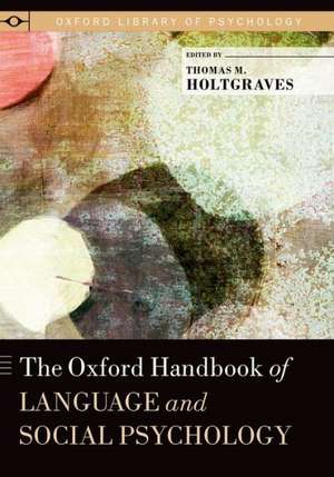 The Oxford Handbook of Language and Social Psychology de Thomas M. Holtgraves