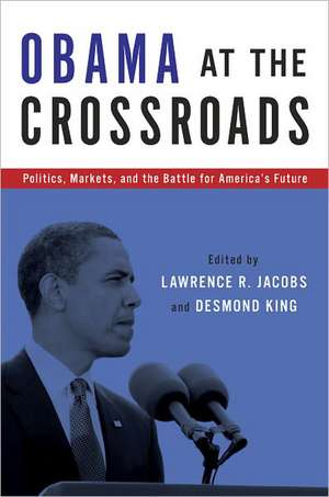 Obama at the Crossroads: Politics, Markets, and the Battle for America's Future de Lawrence R. Jacobs