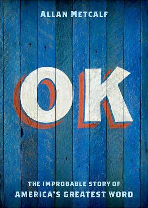 OK: The Improbable Story of America's Greatest Word de Allan Metcalf