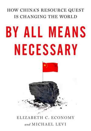 By All Means Necessary: How China's Resource Quest is Changing the World de Elizabeth Economy