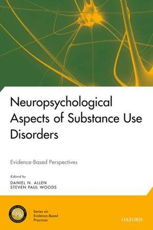 Neuropsychological Aspects of Substance Use Disorders: Evidence-Based Perspectives de Daniel N. Allen