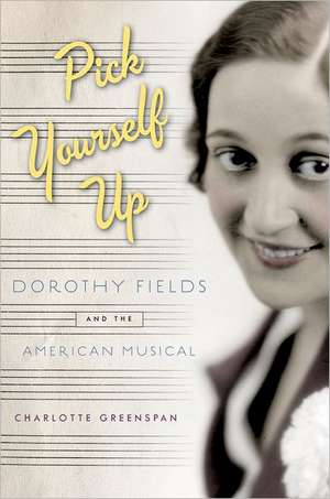 Pick Yourself Up: Dorothy Fields and the American Musical de Charlotte Greenspan