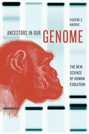 Ancestors in Our Genome: The New Science of Human Evolution de Eugene E. Harris