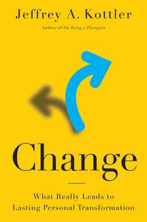 Change: What Really Leads to Lasting Personal Transformation de Jeffrey A. Kottler