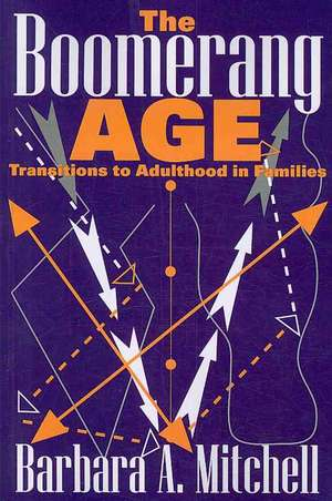 The Boomerang Age:  Transitions to Adulthood in Families de Barbara A. Mitchell