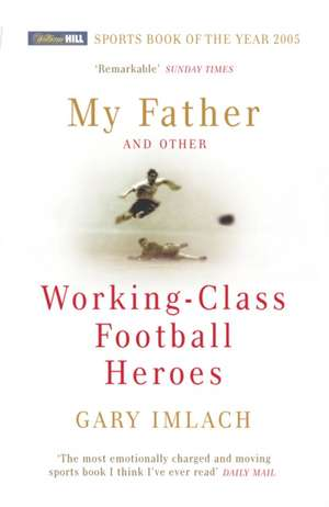 My Father And Other Working Class Football Heroes de Gary Imlach