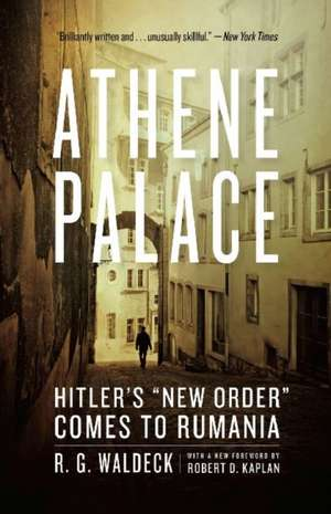 Athene Palace – Hitler′s New Order Comes to Rumania