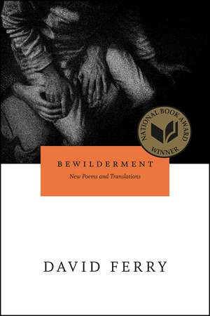 Bewilderment: New Poems and Translations de David Ferry