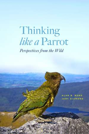 Thinking Like a Parrot: Perspectives from the Wild de Alan Bond