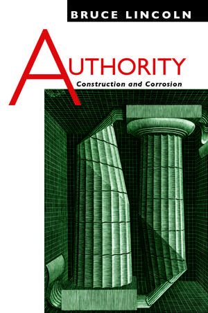 Authority: Construction and Corrosion de Bruce Lincoln