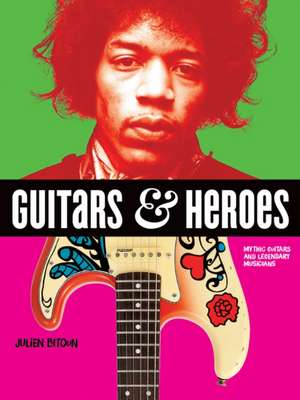 Guitars and Heroes: Mythic Guitars and Legendary Musicians imagine
