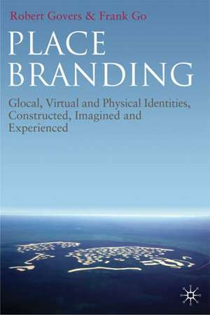 Place Branding: Glocal, Virtual and Physical Identities, Constructed, Imagined and Experienced de R. Govers