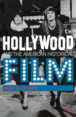 Hollywood and the American Historical Film de J. E. Smyth