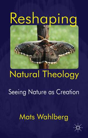 Reshaping Natural Theology: Seeing Nature as Creation de M. Wahlberg