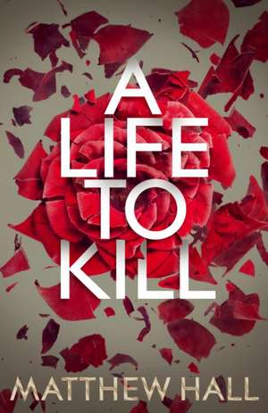 A Life to Kill de Matthew Hall