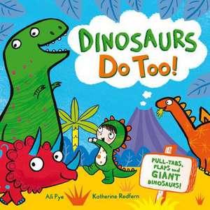 Dinosaurs Do Too!