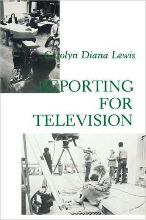 Reporting for Television de Carolyn D. Lewis