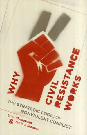 Why Civil Resistance Works – The Strategic Logic of Nonviolent Conflict de Erica Chenoweth