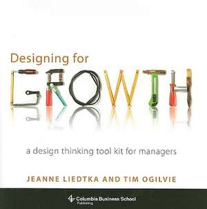 Designing for Growth – A Design Thinking Tool Kit for Managers de Jeanne Liedtka