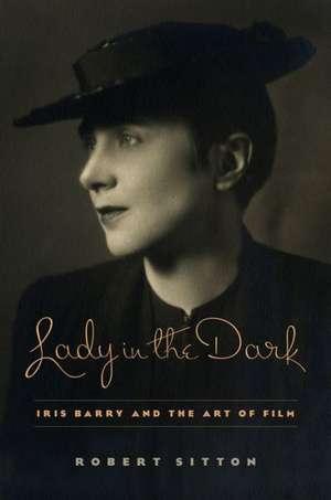 Lady in the Dark – Iris Barry and the Art of Film de Robert Sitton