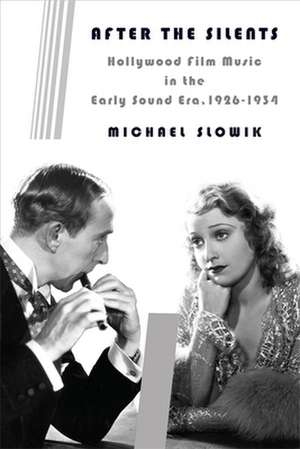 After the Silents – Hollywood Film Music in the Early Sound Era, 1926–1934 de Michael Slowik