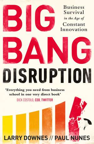 Big Bang Disruption: Business Survival in the Age of Constant Innovation de Larry Downes