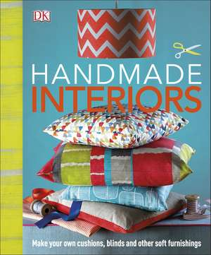 Handmade Interiors: Make Your Own Cushions, Blinds and Other Soft Furnishings de DK