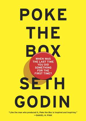 Poke the Box: When Was the Last Time You Did Something for the First Time? de Seth Godin