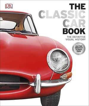 The Classic Car Book: The Definitive Visual History de DK