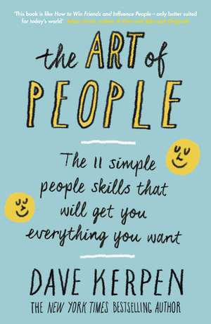 The Art of People: The 11 Simple People Skills That Will Get You Everything You Want de Dave Kerpen