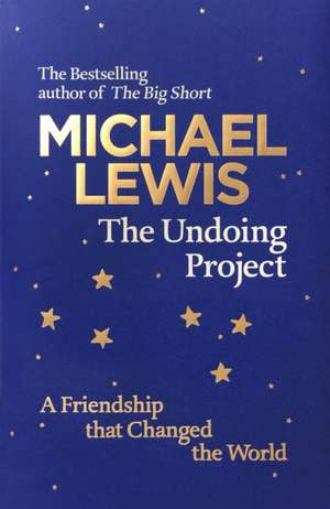 The Undoing Project: A Friendship that Changed the World de Michael Lewis