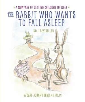The Rabbit Who Wants to Fall Asleep: A New Way of Getting Children to Sleep de Carl-Johan Forssén Ehrlin