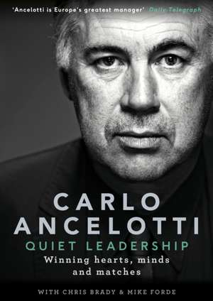 Quiet Leadership: Winning Hearts, Minds and Matches de Carlo Ancelotti
