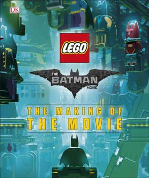 The LEGO® BATMAN MOVIE The Making of the Movie de DK
