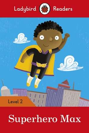 Superhero Max - Ladybird Readers Level 2 de Ladybird