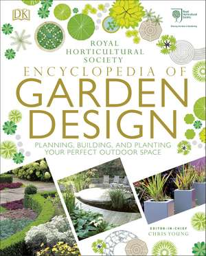 RHS Encyclopedia of Garden Design: Planning, Building and Planting Your Perfect Outdoor Space de Chris Young