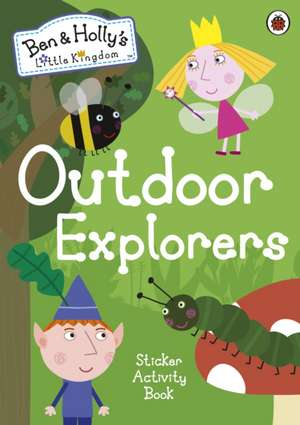 Ben and Holly's Little Kingdom: Outdoor Explorers Sticker Activity Book de Ben and Holly's Little Kingdom