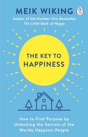 The Key to Happiness: How to Find Purpose by Unlocking the Secrets of the World's Happiest People de Meik Wiking