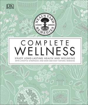 Neal's Yard Remedies Complete Wellness: Enjoy Long-lasting Health and Wellbeing with over 800 Natural Remedies de Neal's Yard Remedies