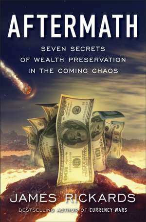 Aftermath: Seven Secrets of Wealth Preservation in the Coming Chaos de James Rickards