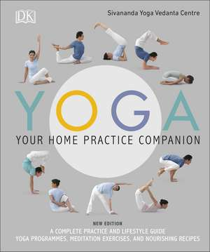 Yoga Your Home Practice Companion: A Complete Practice and Lifestyle Guide: Yoga Programmes, Meditation Exercises, and Nourishing Recipes de Sivananda Yoga Vedanta Centre