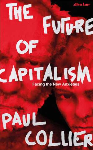 The Future of Capitalism: Facing the New Anxieties de Paul Collier