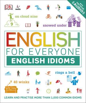 English for Everyone English Idioms: Learn and practise common idioms and expressions de DK