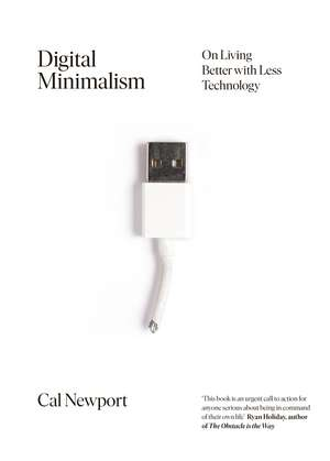 Digital Minimalism: On Living Better with Less Technology de Cal Newport