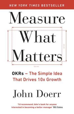 Measure What Matters: OKRs: The Simple Idea that Drives 10x Growth de John Doerr