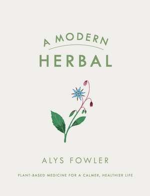 A Modern Herbal de Alys Fowler