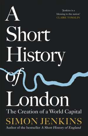 A Short History of London: The Creation of a World Capital de Simon Jenkins